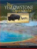 My Yellowstone Experience : A Photographic and Informative Journey to a Week in the Great Park, Way, Jonathan, 0983562695