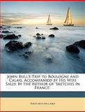 John Bull's Trip to Boulogne and Calais, Accompanied by His Wife Sally, by the Author of 'sketches in France', David Mitchell Aird, 1146982690