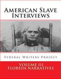 American Slave Interviews - Volume III: Florida Narratives, Federal Writers' Project Staff and Stephen Ashley, 1478322691