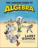 The Cartoon Guide to Algebra, Larry Gonick, 0062202693