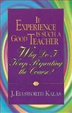 If Experience Is Such a Good Teacher, J. Ellsworth Kalas, 0687092698