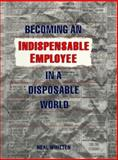 Becoming an Indispensable Employee in a Disposable World, Neal Whitten, 0893842699