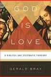 God Is Love : A Biblical and Systematic Theology, Bray, Gerald, 1433522691