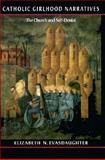 Catholic Girlhood Narratives : The Church and Self-Denial, Evasdaughter, Elizabeth N., 1555532691