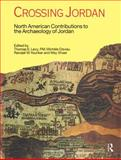 Crossing Jordan : North American Contributions to the Archaeology of Jordan, , 1845532694