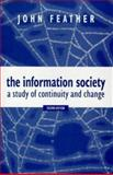 The Information Society : A Study of Continuity and Change, Feather, John, 1856042693