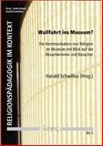 Wallfahrt Ins Museum? : Die Kommunikation Von Religion Im Museum Mit Blick Auf Die Besucherinnen und Besucher, Harald Schwillus, 3832532692