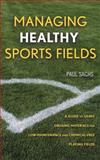 Managing Healthy Sports Fields : A Guide to Using Organic Materials for Low-Maintenance and Chemical-Free Playing Fields, Sachs, Paul D., 0471472697
