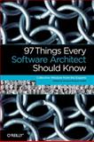 97 Things Every Software Architect Should Know : Collective Wisdom from the Experts, Monson-Haefel, Richard, 059652269X