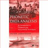 Phonetic Data Analysis : An Introduction to Fieldwork and Instrumental Techniques, Ladefoged, Peter, 0631232699