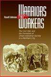 Warriors into Workers : The Civil War and the Formation of Urban-Industrial Society in a Northern City, Johnson, Russell L., 0823222691