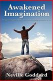 Awakened Imagination, Neville Goddard and Neville, 161720269X