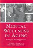 Mental Wellness in Aging : Strengths-Based Approaches, Judah L. Ronch, 1878812696