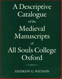 A Descriptive Catalogue of the Medieval Manuscripts of All Souls College, Oxford, Watson, Andrew G., 0199522693