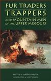 Fur Traders, Trappers and Mountain Men of the Upper Missouri, Leroy R. Hafen, 0803272693
