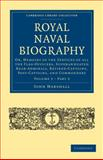 Royal Naval Biography Volume 3 : Or, Memoirs of the Services of All the Flag-Officers, Superannuated Rear-Admirals, Retired-Captains, Post-Captains, and Commanders, Marshall, John, 1108022693