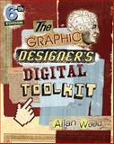 The Graphic Designer's Digital Toolkit : A Project-Based Introduction to Adobe Photoshop CS6, Illustrator CS6 and Indesign CS6, Wood, Allan, 113360269X