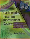 The Mathematics Program Improvement Review : A Comprehensive Evaluation Process for K-12 Schools, Pelfrey, Ron, 1416602690