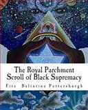 The Royal Parchment Scroll of Black Supremacy, Fitz Pettersburgh, 1463512694