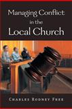 Managing Conflict in the Local Church, Charles Rodney Free, 1479762695