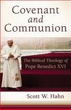 Covenant and Communion : The Biblical Theology of Pope Benedict XVI, Hahn, Scott W., 1587432692