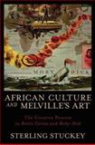 African Culture and Melville's Art : The Creative Process in Benito Cereno and Moby-Dick, Stuckey, Sterling, 0195372700