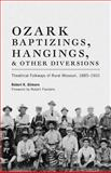 Ozark Baptizings, Hangings, and Other Diversions : Theatrical Folkways of Rural Missouri, 1885-1910, Gilmore, Robert K., 0806122706