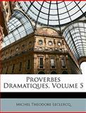 Proverbes Dramatiques, Michel Thodore LeClercq and Michel Théodore Leclercq, 1148292705