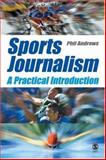 Sports Journalism : A Practical Introduction, Andrews, Phil, 1412902703