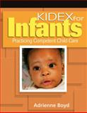 KIDEX for Infants : Practicing Competent Child Care, Boyd, Adrienne, 141801270X
