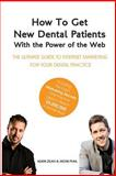 How to Get New Dental Patients with the Power of the Web - Including the Exact Marketing Secrets One Practice Used to Reach $5,000,000 in Its First Year, Adam Zilko and Jacob Puhl, 1497462703