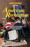 Great Stories of the American Revolution, Webb B. Garrison, 1558532706