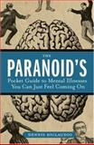 The Paranoid's Pocket Guide to Mental Disorders You Can Just Feel Coming On, Dennis DiClaudio, 1596912707