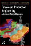 Petroleum Production Engineering : A Computer-Assisted Approach, Guo, Boyun and Ghalambor, Ali, 0750682701