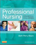 Professional Nursing : Concepts and Challenges, Black, Beth, 1455702706
