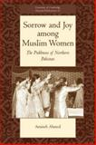 Sorrow and Joy among Muslim Women : The Pukhtuns of Northern Pakistan, Ahmed, Amineh, 052105270X