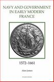 The Navy and Government in Early Modern France, 1572-1661, James, Alan, 0861932706