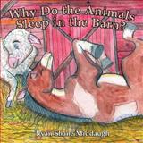 Why Do the Animals Sleep in the Barn?, Ryan Middaugh, 1478252707