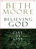 Believing God Day by Day, Beth Moore, 1594152705
