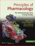 Principles of Pharmacology : The Pathophysiologic Basis of Drug Therapy, Golan, David E. and Armstrong, April W., 1608312704