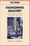 Fashioning Adultery : Gender, Sex and Civility in England, 1660-1740, Turner, David M., 0521042704