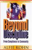 Beyond Discipline : From Compliance to Community, Kohn, Alfie, 0871202700
