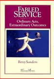 Fabled Service : Ordinary Acts, Extraordinary Outcomes, Sanders, Elizabeth A., 0893842702