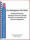 For Emergency Use Only : Curbing Unnecessary Emergency Room Use Through Education, Accountability and Physician Engagement,, 1933402709
