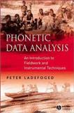 Phonetic Data Analysis : An Introduction to Fieldwork and Instrumental Techniques, Ladefoged, Peter, 0631232702