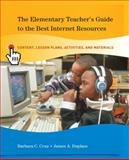 The Elementary Teacher's Guide to the Best Internet Resources : Content, Lesson Plans, Activities, and Materials, Cruz, Barbara C. and Duplass, James A., 0132192705
