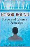 Honor Bound : Race and Shame in America, Leverenz, David, 0813552702