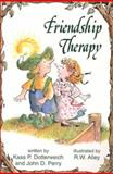 Friendship Therapy, Dotterweich, Kass P. and Perry, John, 0870292706