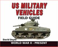 U. S. Military Vehicles Field Guide, David Doyle, 0896892700