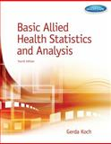 Basic Allied Health Statistics and Analysis, Koch, Gerda, 1133602703
